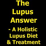 The Lupus Answer - Holistic Lupus Diet & Treatment