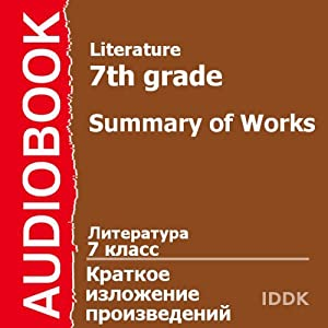 Literature for 7th Grade: Summary of Works [Russian Edition]   [Alexandr Kuprin, Arthur Conan Doyle, Andrey Platonov, Anton Chekhov, Alexandr Pushkin, Vasily Shukshin, James Aldridge]