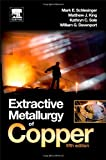Extractive Metallurgy of Copper, Fifth Edition [Hardcover] [2011] 5 Ed. Mark E. Schlesinger, Matthew J. King, Kathryn C. Sole, William G.I. Davenport