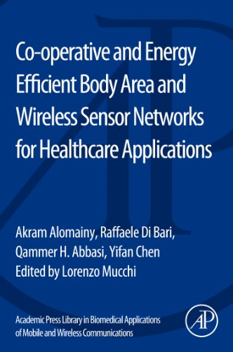 Academic Press Library in Biomedical Applications of Mobile and Wireless communications: Co-operative and Energy Efficient Body Area and Wireless Sensor Networks for Healthcare Applications