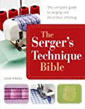 The Sergers Technique Bible: From Hemming and Seaming, to Decorative Stitching, Get the Best from Your Machine