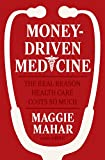 img - for Money-Driven Medicine: The Real Reason Health Care Costs So Much book / textbook / text book