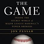 The Game: Inside the Secret World of Major League Baseball's Power Brokers | Jon Pessah