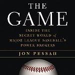 The Game: Inside the Secret World of Major League Baseball's Power Brokers | Jon Pessah