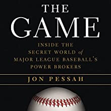 The Game: Inside the Secret World of Major League Baseball's Power Brokers (       UNABRIDGED) by Jon Pessah Narrated by Jeremy Arthur