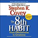 The 8th Habit: From Effectiveness to Greatness (       UNABRIDGED) by Stephen R. Covey Narrated by Stephen R. Covey