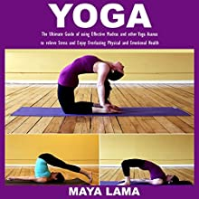 Yoga: The Ultimate Guide of Using Effective Mudras and Other Yoga Asanas to Relieve Stress and Enjoy Everlasting Physical and Emotional Health | Livre audio Auteur(s) : Maya Lama Narrateur(s) : Colleen Rose
