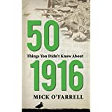 50 Things You Didn't Know About 1916by Mick O'Farrell