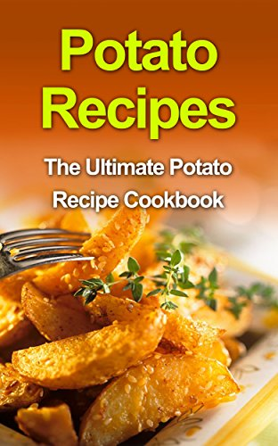 Potato Recipes: The Ultimate Potato Recipe Cookbook by Danielle Dixon