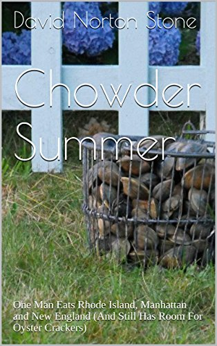 Chowder Summer: One Man Eats Rhode Island, Manhattan and New England (And Still Has Room For Oyster Crackers) by David Norton Stone