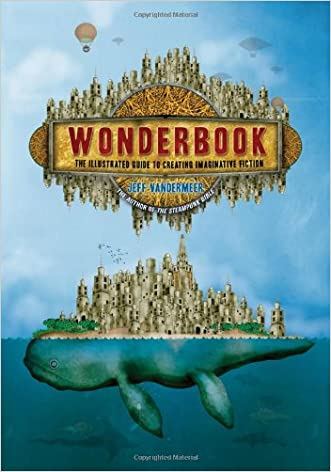 Wonderbook: The Illustrated Guide to Creating Imaginative Fiction written by Jeff VanderMeer
