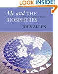 Me and the Biospheres: A Memoir by th...
