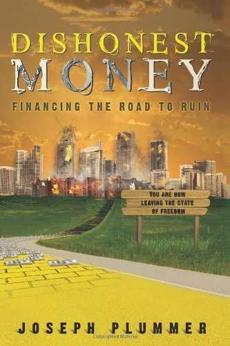 Dishonest Money: Financing the Road to Ruin by Joseph Plummer (19-Dec-2008) Paperback PDF