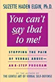 img - for You Can't Say That to Me: Stopping the Pain of Verbal Abuse--An 8- Step Program book / textbook / text book
