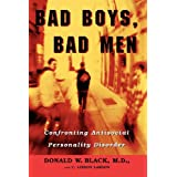 Bad Boys, Bad Men: Confronting Antisocial Personality Disorderby Donald W. Black