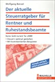 Der aktuelle Steuerratgeber für Rentner und Ruhestandsbeamte: Alterseinkünftegesetz!; Steuern optimal gestalten; Mit kommentierten Beispielen - Wolfgang Benzel