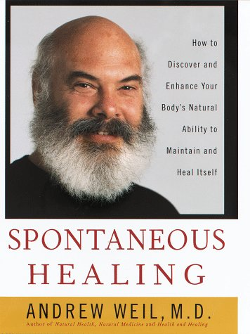 Spontaneous Healing: How to Discover and Enhance: Your Body's Natural Ability to Maintain and Heal Itself, Andrew Md Weil