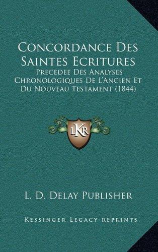 Concordance Des Saintes Ecritures: Precedee Des Analyses Chronologiques de L'Ancien Et Du Nouveau Testament (1844)