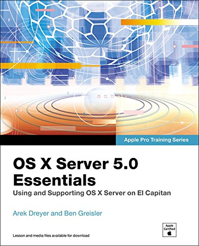 Download OS X Server 5.0 Essentials - Apple Pro Training Series: Using and Supporting OS X Server on El Capitan