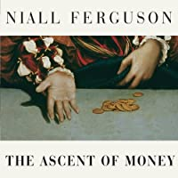 The Ascent of Money: A Financial History of the World (       UNABRIDGED) by Niall Ferguson Narrated by Simon Prebble
