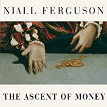 The Ascent of Money: A Financial History of the World Audiobook by Niall Ferguson Narrated by Simon Prebble