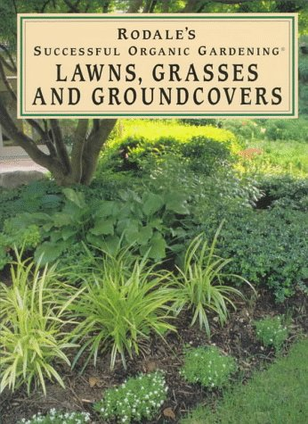 Lawns, Grasses and Groundcovers (Rodale's Successful Organic Gardening), Lewis Hill, Nancy Hill