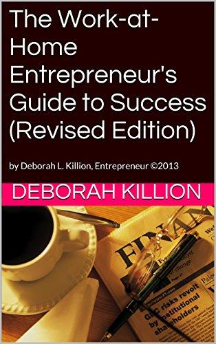 The Work-at-Home Entrepreneur's Guide to Success (Revised Edition): by Deborah L. Killion, Entrepreneur ©2013