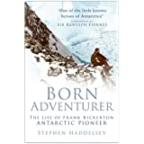 Born Adventurer: The Life of Frank Bickerton, Antarctic Pioneerby Stephen Haddelsey