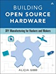 Building Open Source Hardware: DIY Ma...