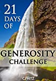 21 Days of Generosity Challenge:  Experiencing the Joy That Comes From a Giving Heart (A Life of Generosity)