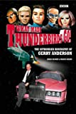 What Made Thunderbirds Go!: The Authorised Biography of Gerry Anderson (0563534818) by Archer, Simon