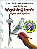img - for How to Draw Washington's Sights and Symbols (A Kid's Guide to Drawing America) book / textbook / text book
