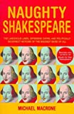 'NAUGHTY SHAKESPEARE: THE LASCIVIOUS LINES, OFFENSIVE OATHS AND POLITICALLY INCORRECT NOTIONS OF THE BADDEST BARD OF THEM ALL' (0091816742) by MICHAEL MACRONE
