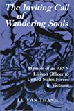 The Inviting Call of Wandering Souls: Memoir of an ARVN Liaison Officer to United States Forces in Vietnam Who Was Imprisoned in Communist Re-education Camps and Then Escaped