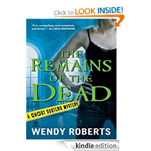 The Remains of the Dead: A Ghost Dusters Mystery Wendy Roberts