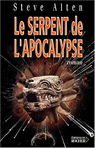 Le serpent de l'apocalypse (French Edition) Steve Alten