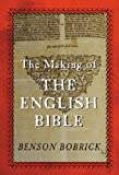The Making of the English Bible (0297607723) by Bobrick, Benson