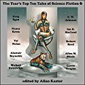 The Year's Top Ten Tales of Science Fiction 6 (       UNABRIDGED) by Greg Egan, Nancy Kress, Ian R. MacLeod, Robert Reed, Alastair Reynolds, Allen M. Steele, Michael Swanwick Narrated by Tom Dheere, Nancy Linari, Dara Rosenberg