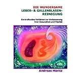 """Die Wundersame Leber- & Gallenblasenreinigungvon """"Andreas Moritz"""""""