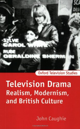 Television Drama: Realism, Modernism, and British Culture (Oxford Television Studies)