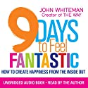 9 Days to Feel Fantastic: How to Create Happiness from the Inside Out Audiobook by John Whiteman Narrated by John Whiteman