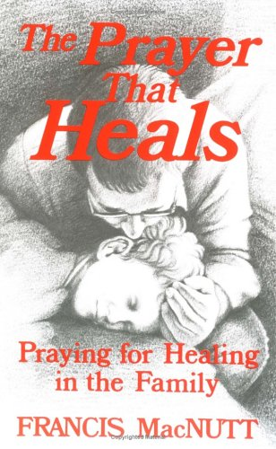 Prayer That Heals, FRANCIS MACNUTT