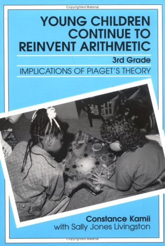 Young Children Continue to Reinvent Arithmetic - 3rd - Grade: Implications of Piaget's Theory (Early Childhood Education) (Early Childhood Education Series)