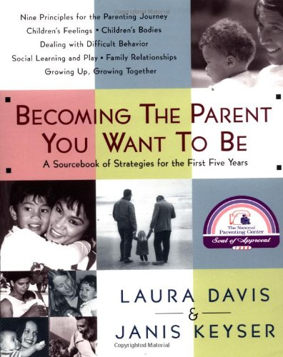 Becoming The Parent You Want To Be: A Sourcebook Of Strategies For The First Five Years front-591433