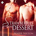 Strawberries for Dessert Audiobook by Marie Sexton Narrated by Mack L. Jones