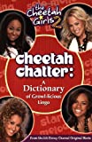 Cheetah Girls, The: Cheetah Chatter - Book #2: A Dictionary of Growl-licious Lingo - Junior Novel