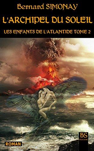 Bernard SIMONAY - L'ARCHIPEL DU SOLEIL (LES ENFANTS DE L'ATLANTIDE t. 2)