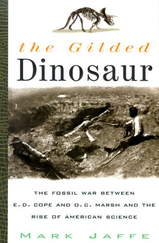 The Gilded Dinosaur: The Fossil War Between E.D. Cope and O.C. Marsh and the Rise of American Science PDF