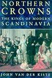 Northern Crowns: The Kings of Modern Scandinavia
