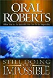 Still Doing the Impossible: When You See the Invisible, You Can Do the Impossible (0768420601) by Roberts, Oral